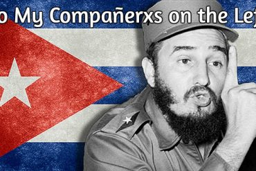 To my compañerxs on the Left – A Reaction to the Death of Fidel